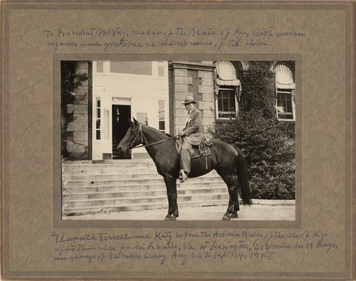 Terrel, Granville, born 1859, died 1963, Professor of Greek and Philosophy 1909-1936, Head of Philosophy Department 1918-1929, and Head of Department of Greek Languages and Literature 1909-1934, pictured in front of the University of Kentucky Administration Building with his horse Katy, he has just arrived from his 19 day 610 mile travel from Louisa, VA to Lexington KY, during his travel he averaged 32 miles per day, his trip lasted from August 26 to September 14, 1927