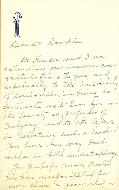 Letter from (Mrs. George A.) Jessie P. Herndon, to Fred W.                                 Rankin, M.D., congratulating him on his election as President-Elect                                 of the American Medical Association, as well as on his faculty                                 appointment at the University of Louisville. She informs him that                                 her husband, Dr. Herndon,